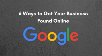 6 Ways to Get Your Business Found Online On Google